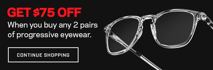 Get $75 off when you buy 2 or more pairs of progressive eyewear.
